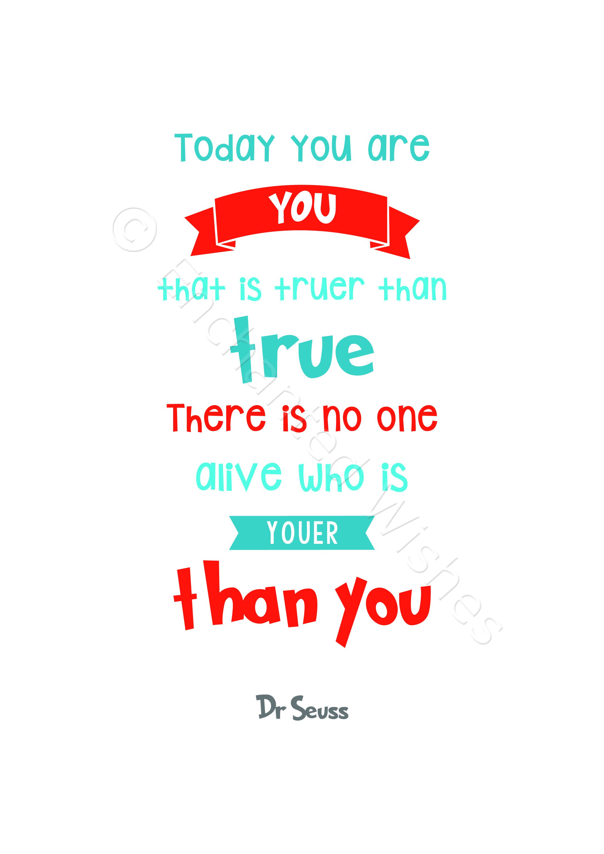 Today You Are You That Is Truer Than True Dr Seuss Quote Print